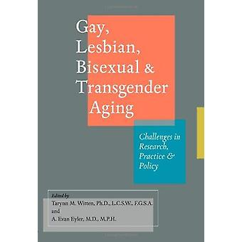 Gay - Lesbian - Bisexual - and Transgender Aging - Challenges in Resea