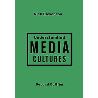 Understanding Media Cultures Social Theory and Mass Communication by Stevenson & Nick