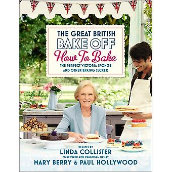 Great British Bake Off: Wie man Backen: der perfekte Victoria Schwamm und andere Backen Secrets (gebundene Ausgabe) von Collister Linda Beere Maria Hollywoodproduktionen Paul Love