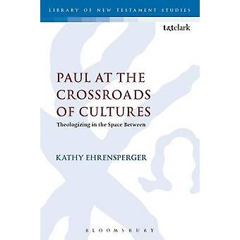 Paul at the Crossroads of Cultures by Ehrensperger & Kathy