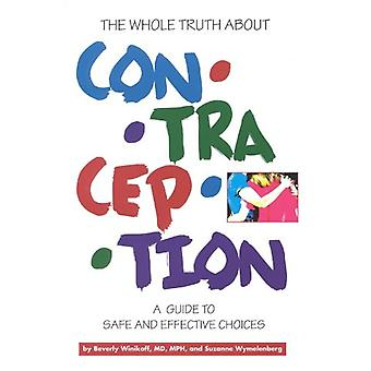 The Whole Truth About Contraception - A Guide to Safe and Effective Ch