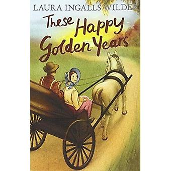 These Happy Golden Years by Laura Ingalls Wilder - 9781405280174 Book