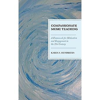 Compassionate Music Teaching - A Framework for Motivation and Engageme