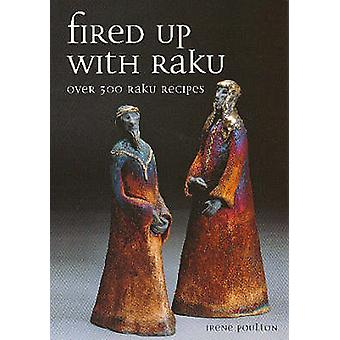 Fired Up with Raku - Over 300 Raku Recipes by Irene Poulton - 97818612