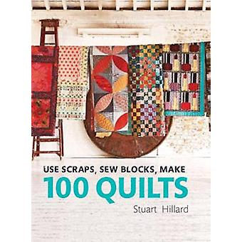 Use Scraps - Sew Blocks - Make 100 Quilts - 100 Stash-Busting Scrap Qu