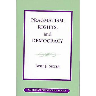 Pragmatism - Rights and Democracy by Beth J. Singer - 9780823218684 B