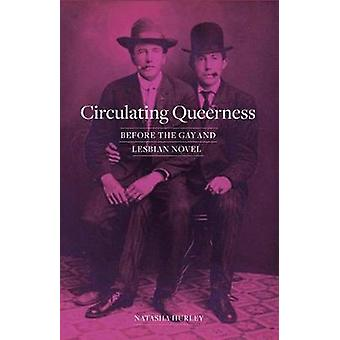 Circulating Queerness - Before the Gay and Lesbian Novel by Circulatin