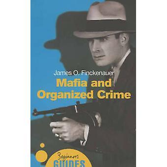 Mafia und die organisierte Kriminalität - Führer eines Anfängers von James O. Finckenauer