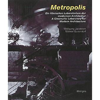 Metropolis - A Cinematic Laboratory for Modern Architecture / Ein Film