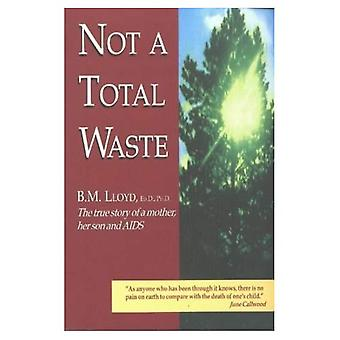 Not a Total Waste : The True Story of a Mother, a Son and AIDS