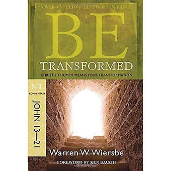 Be Transformed (John 13-21): Christ's Triumph Means Your Transformation (Be Series Commentary)