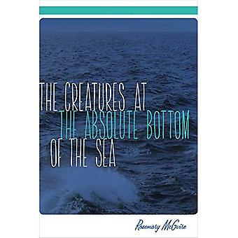 The Creatures at the Absolute Bottom of the Sea (University of Alaska Press - The Alaska Literary)