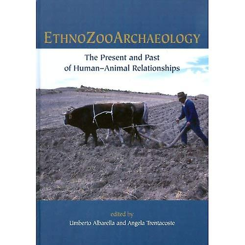 Ethnozooarchaeology  The Present and Past of Huhomme-Animal Relationships