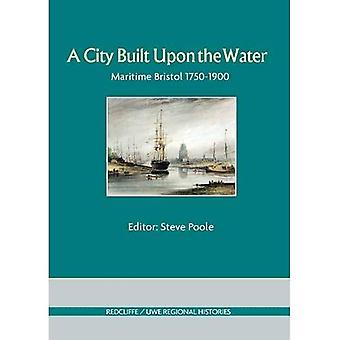 A City Built Upon the Water: Maritime Bristol 1750-1900