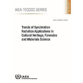 Trends of Synchrotron Radiation Applications in Cultural Heritage, Forensics� and Materials Science (IAEA TECDOC Series)