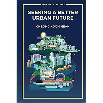Seeking A Better Urban Future (Ips-nathan Lecture Series)