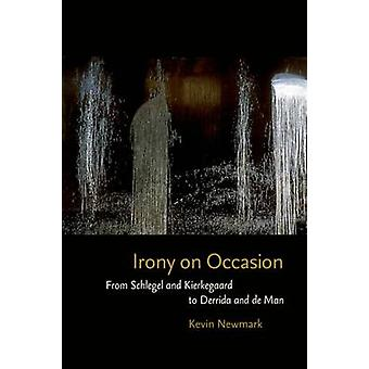 Irony on Occasion - From Schlegel and Kierkegaard to Derrida and De Ma