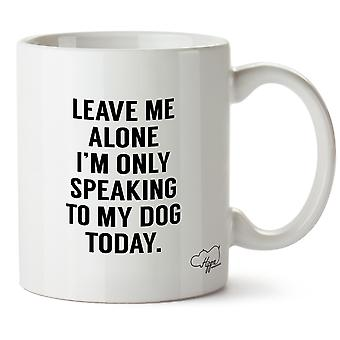 Hippowarehouse Leave Me Alone I'm Speaking To My Dog Today Printed Mug Cup Ceramic 10oz
