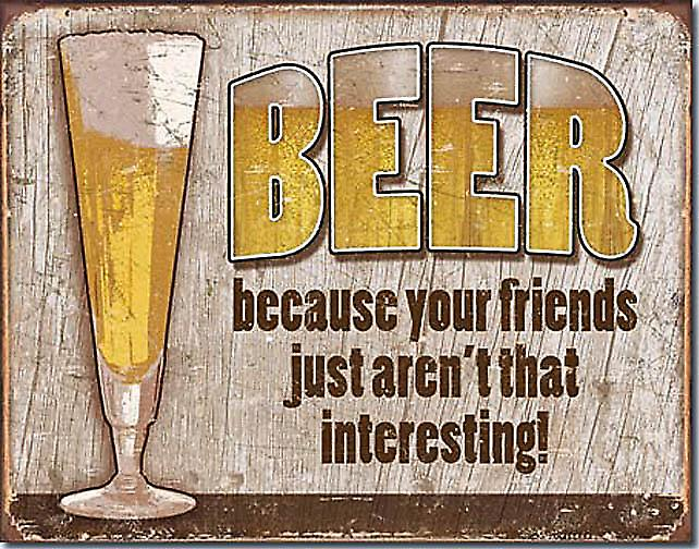 Beer - Because Your Friends Just Aren't.... funny metal sign  (de)