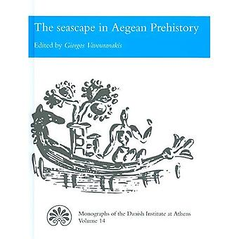 Seascape in Aegean Prehistory (Monographs of the Danish Institute at Athens Monographs of t)