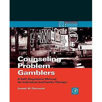 Rådgivning Problem spillere A selvregulering Manual for individet og familien terapi af Ciarrocchi & Joseph W.