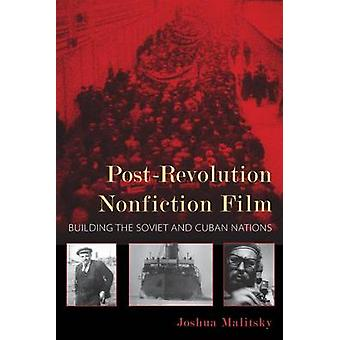 PostRevolution Nonfiction Film Building the Soviet and Cuban Nations by Malitsky & Joshua