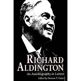 Richard Aldington An Autobiography in Letters by Gates & Norman T.