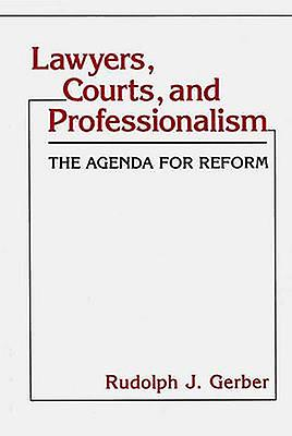 Lawyers Courts and Professionalism The Agenda for Reform by Gerber & Rudolph Joseph