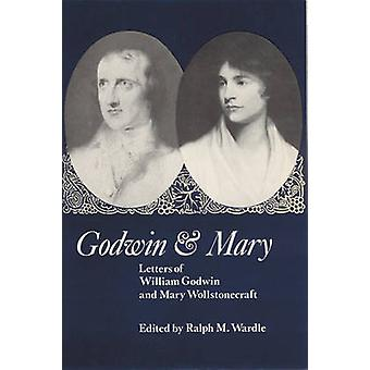 Godwin and Mary Letters of William Godwin and Mary Wollstonecraft by Wardle & Ralph M.