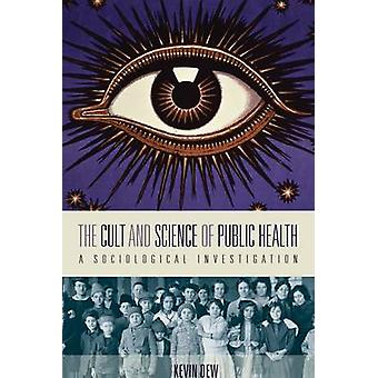 The Cult and Science of Public Health A Sociological Investigation by Dew & Kevin