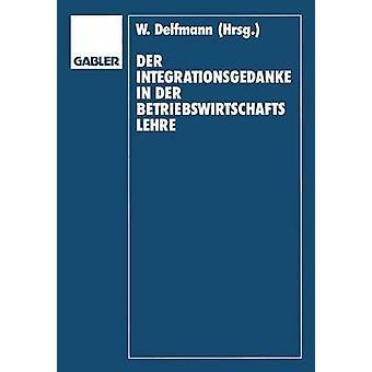 Der Integrationsgedanke in der Betriebswirtschaftslehre Helmut Koch zum 70. Geburtstag par Francine Depon & Werner