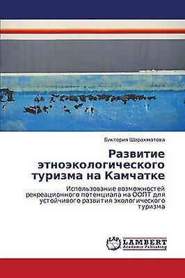 Razvitie Etnoekologicheskogo Turizma Na Kamchatke by Sharakhmatova Viktoriya