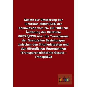 Gesetz Zur Umsetzung der Richtlinie 200052EG der Kommission Vom 26. Juli 2000 Zur Nderung der Richtlinie 80723EWG Ber Die Transparenz der Finanziellen Beziehungen Zwischen Den Mitgliedstaaten von Ohne Autor