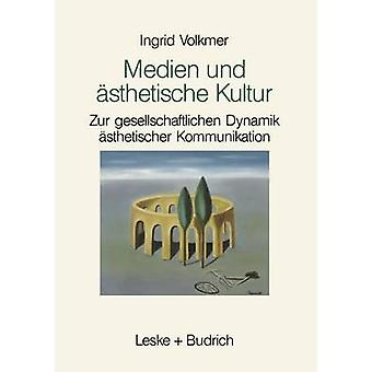 Medien Und Asthetische Kultur Zur Gesellschaftlichen Dynamik Asthetischer Kommunikation by Volkmer & Ingrid