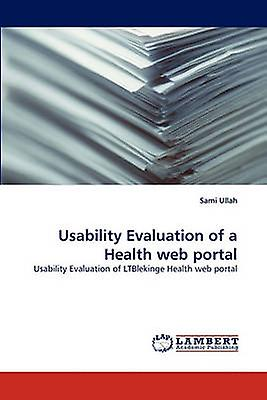 Usability Evaluation of a Health web portal by Ullah & Sami