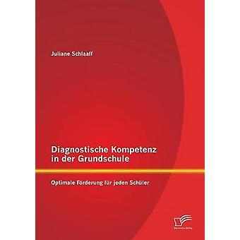 Diagnostische Kompetenz in Der Grundschule Optimale Forderung Fur Jeden Schuler by Schlaaff & Juliane