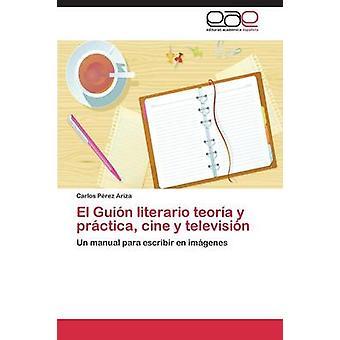 El-Guin Literario Teora und Prctica Cine y televisin Prez Ariza Carlos