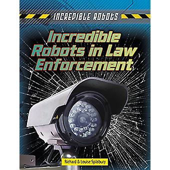 Incredible Robots in Law Enforcement by Louise Spilsbury - 9781474732