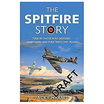 Den Spitfire Story: berättad av dem som konstruerade, underhållna och flög den ikoniska Plane