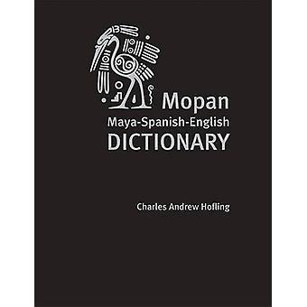 Mopan Maya-Spaans-Engels woordenboek door Charles A. Hofling - Helen J