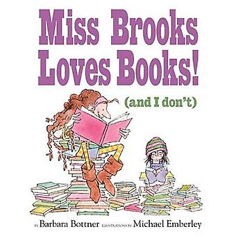 Miss Brooks Loves Books! (and I Don't) by Barbara Bottner - Michael E