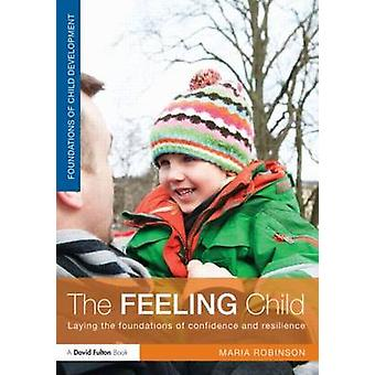The Feeling Child - Laying the Foundations of Confidence and Resilienc