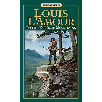 To the Far Blue Mountains (New edition) by Louis L'Amour - 9780553276