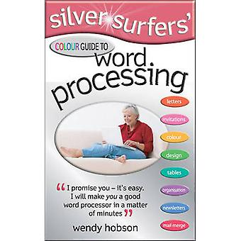 Silver Surfers' Colour Guide to Word Processing by Wendy Hobson - 978