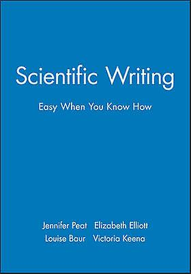 Scientific Writing - Easy When You Know How by Jennifer Peat - Elizabe