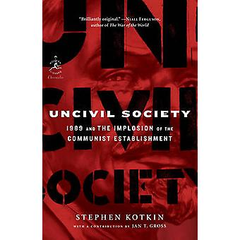 Uncivil Society - 1989 and the Implosion of the Communist Establishmen