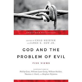 God and the Problem of Evil - Five Views by Chad Meister - 97808308402