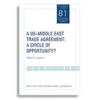 A US-Middle East Trade Agreement - A Circle of Opportunity? by Robert