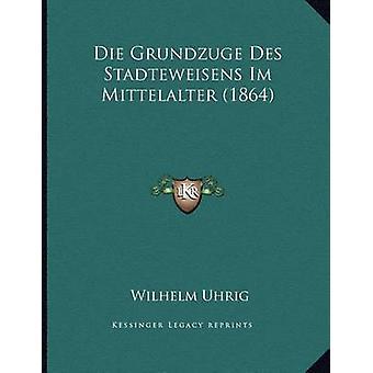 Die Grundzuge Des Stadteweisens Im Mittelalter (1864) by Wilhelm Uhri
