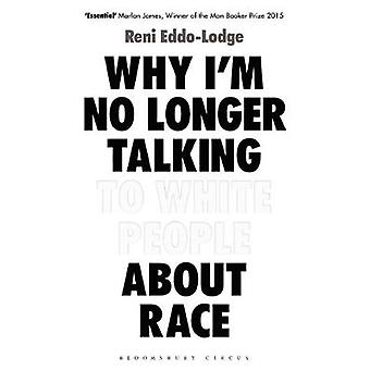 Why I'm No Longer Talking to White People About Race by Reni Eddo-Lod